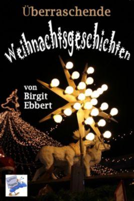 Überraschende Weihnachtsgeschichten, Birgit Ebbert