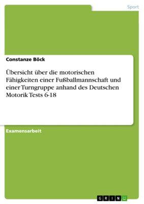 Übersicht über die motorischen Fähigkeiten einer Fussballmannschaft und einer Turngruppe anhand des Deutschen Motorik Tests 6-18, Constanze Böck