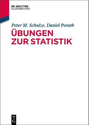 Übungen zur Statistik, Peter M. Schulze, Daniel Porath