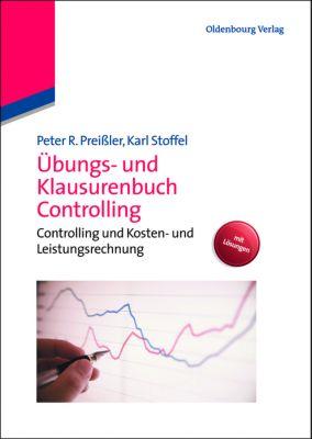 Übungs- und Klausurenbuch Controlling, Peter R. Preißler, Karl Stoffel