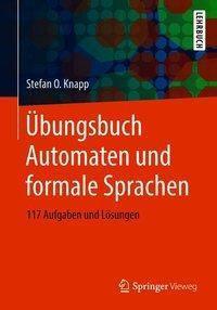 Übungsbuch Automaten und formale Sprachen, Stefan O. Knapp