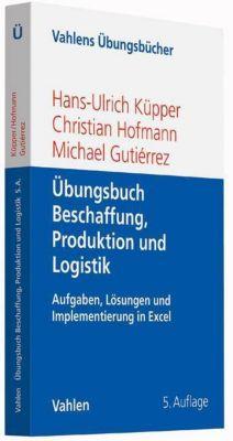 Übungsbuch Beschaffung, Produktion und Logistik, Hans-Ulrich Küpper, Christian Hofmann