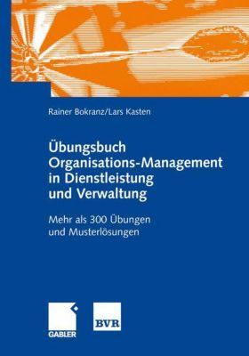 Übungsbuch Organisations-Management in Dienstleistung und Verwaltung, Rainer Bokranz, Lars Kasten