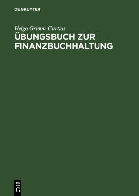 Übungsbuch zur Finanzbuchhaltung, Helgo Grimm-Curtius