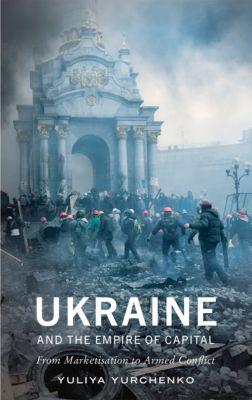 Ukraine and the Empire of Capital, Yuliya Yurchenko