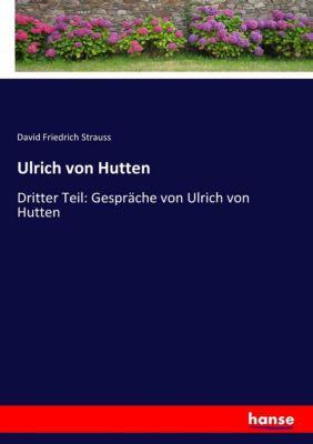 Ulrich von Hutten - David Friedrich Strauss  