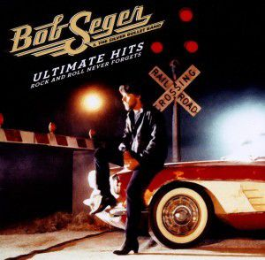Ultimate Hits: Rock And Roll Never Forgets, Bob & The Silver Bullet Band Seger
