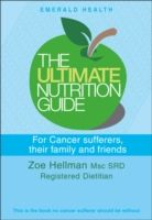Ultimate Nutrition Guide For Cancer Sufferers, Their Family And Friends, Zoe Hellman
