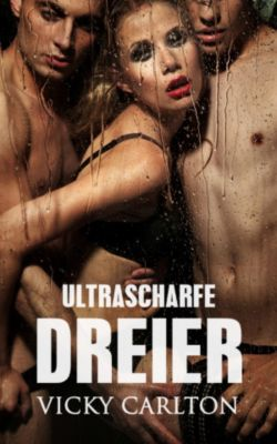 Ultrascharfe Dreier. Sammelband (Sex zu dritt - Menage à trois), Vicky Carlton