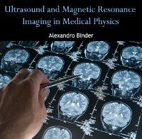 Ultrasound and Magnetic Resonance Imaging in Medical Physics, Alexandro Binder