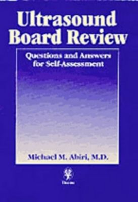 Ultrasound Board Review, Michael M. Abiri