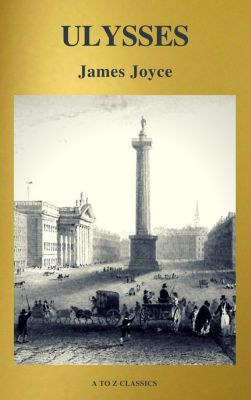 ULYSSES (Active TOC, Free Audiobook) (A to Z Classics), James Joyce, A to Z Classics