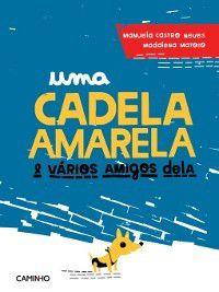 Uma Cadela Amarela e Vários Amigos Dela, Manuela Castro;Matoso, Madalena Neves