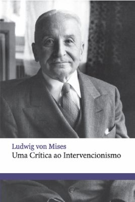 Uma crítica ao intervencionismo, Ludwig Von Mises