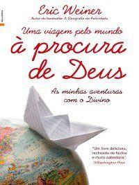 Uma Viagem pelo Mundo à Procura de Deus, Eric Weiner
