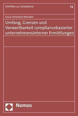 Umfang, Grenzen und Verwertbarkeit compliancebasierter unternehmensinterner Ermittlungen - Laura Christiane Nienaber |