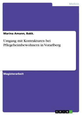 Umgang mit Kontrakturen bei Pflegeheimbewohnern in Vorarlberg, Bakk., Marina Amann