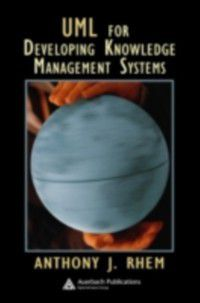 UML for Developing Knowledge Management Systems, Anthony J. Rhem