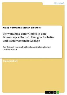 Umwandlung einer GmbH in eine Personengesellschaft. Eine gesellschafts- und steuerrechtliche Analyse, Klaus Hörmann, Stefan Biechele