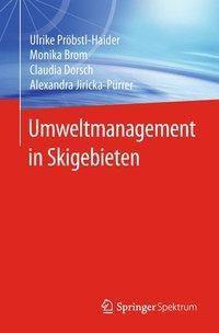 Umweltmanagement in Skigebieten, Ulrike Pröbstl-Haider, Monika Brom, Claudia Dorsch, Alexandra Jiricka-Pürrer