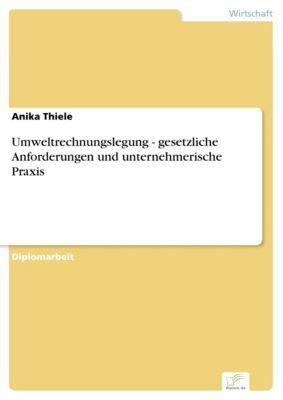 Umweltrechnungslegung - gesetzliche Anforderungen und unternehmerische Praxis, Anika Thiele