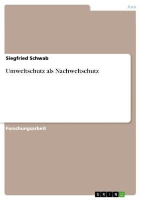 Umweltschutz als Nachweltschutz, Siegfried Schwab
