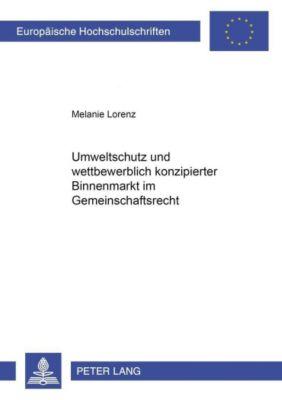 Umweltschutz und wettbewerblich konzipierter Binnenmarkt im Gemeinschaftsrecht, Melanie Lorenz