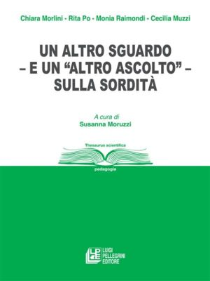 """Un altro sguardo – e """"un altro ascolto"""" – sulla sordità, Cecilia Muzzi, Chiara Morlini, Monia Raimondi, Rita Po"""