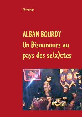 Un Bisounours au pays des se(x)ctes, Alban Bourdy