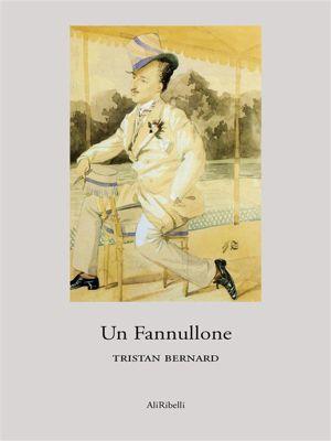 Un Fannullone, Tristan Bernard