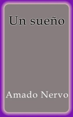 Un sueño - Amado Nervo, Amado Nervo