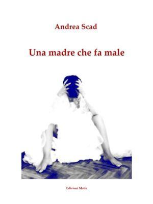 Una madre che fa male, Andrea Scad