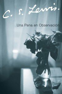 Una Pena en Observacion, C. S. Lewis