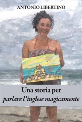 Una storia per parlare l'inglese magicamente, Antonio Libertino