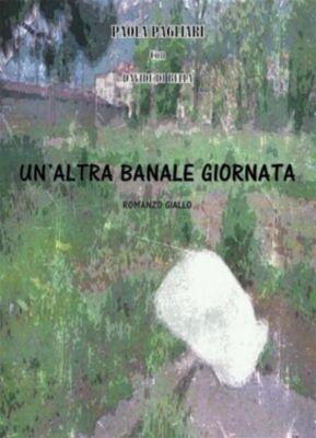 Un'altra banale giornata, Paola Pagliari, Davide Di Bella
