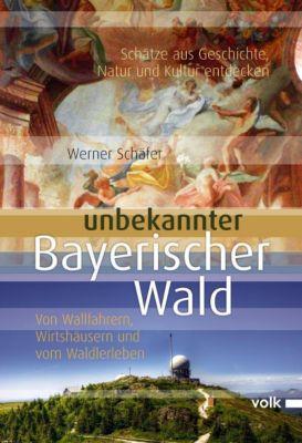 Unbekannter Bayerischer Wald, Werner Schäfer