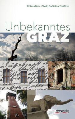 Unbekanntes Graz, Reinhard M. Czar, Gabriela Timischl