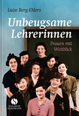 Unbeugsame Lehrerinnen - Luise Berg-Ehlers |