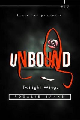 Unbound: Unbound #17: Twilight Wings, Rosalie Banks
