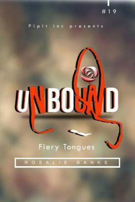 Unbound: Unbound #19: Fiery Tongues, Rosalie Banks