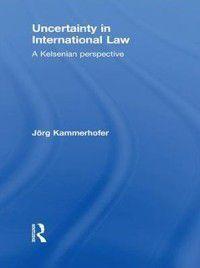 Uncertainty in International Law, Jorg Kammerhofer