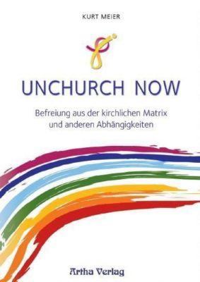 Unchurch now - Kurt Meier |