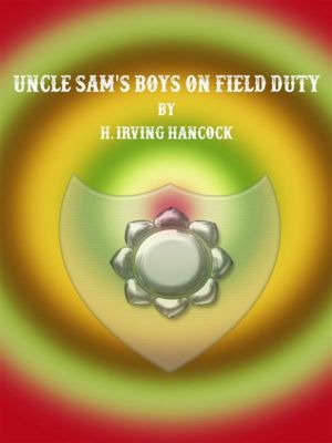 Uncle Sam's Boys on Field Duty, H. Irving Hancock