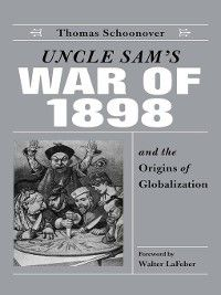 Uncle Sam's War of 1898 and the Origins of Globalization, Thomas D. Schoonover