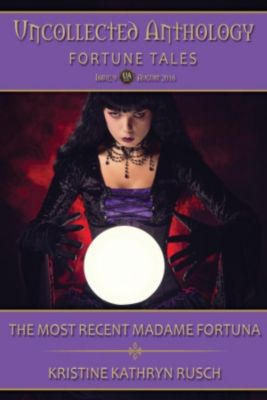 Uncollected Anthology: The Most Recent Madame Fortuna (Uncollected Anthology, #9), Kristine Kathryn Rusch