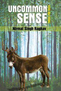Uncommon Sense Forest for the Trees, Nirmal Singh Raghav