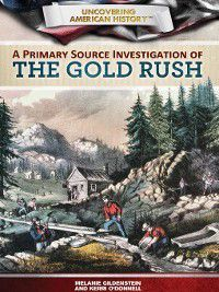 Uncovering American History: A Primary Source Investigation of the Gold Rush, Kerri O'Donnell, Melanie Gildenstein