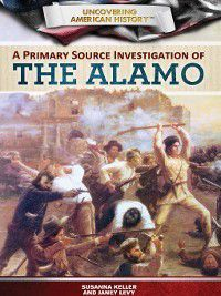 Uncovering American History: A Primary Source Investigation of the Alamo, Janey Levy, Susanna Keller