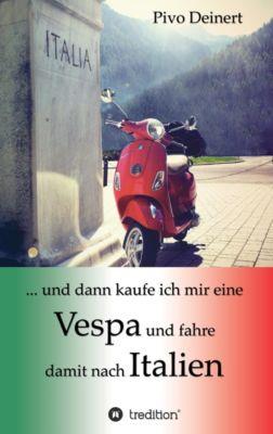 ... und dann kaufe ich mir eine Vespa und fahre damit nach Italien, Pivo Deinert