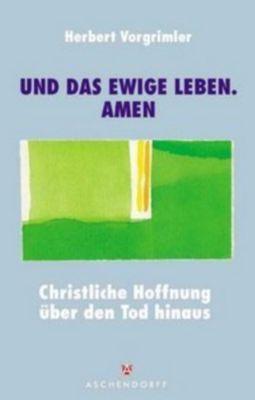 ... und das ewige Leben. Amen!, Herbert Vorgrimler